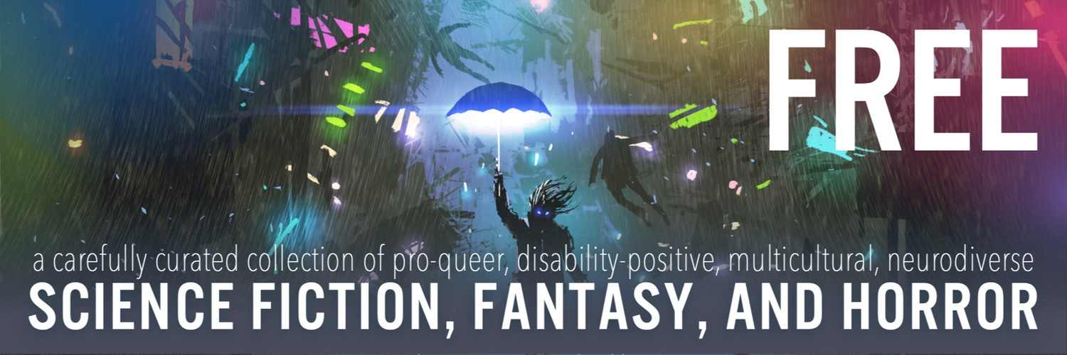 Free pro-queer, disability positive, multicultural, and neurodiverse science fiction, fantasy, and horror